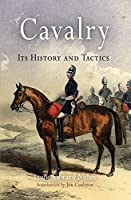 Cavalry: Its History and Tactics