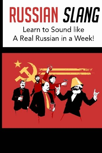 Russian Slang: Sound like a Real Russian in a Week!: Learn All the LATEST Slang Words & Phrases (Dirty Russian, Learn Russian, Russian)