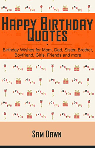 Happy Birthday Quotes Birthday Wishes For Mom Dad Sister Brother Boyfriend Girls Friends And More Kindle Edition By Dawn Sam Reference Kindle Ebooks Amazon Com