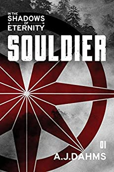 [Andrew Dahms]のSouldier (In the Shadows of Eternity Book 1) (English Edition)