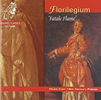 Florilegium - 'Fatale Flame' ~ Music from 18th Century France (2001-09-11)