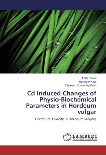 Cd Induced Changes of Physio-Biochemical Parameters in Hordeum vulgar: Cadmium Toxicity in Hordeum vulgare