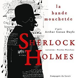 La bande mouchetée     Les enquêtes de Sherlock Holmes et du Dr Watson              De :                                                                                                                                 Arthur Conan Doyle                               Lu par :                                                                                                                                 Nicolas Planchais                      Durée : 1 h et 10 min     Pas de notations     Global 0,0