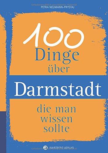 100 Dinge über Darmstadt, die man wissen sollte (Unsere Stadt - einfach spitze!)