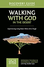 Walking with God in the Desert Discovery Guide: Experiencing Living Water When Life is Tough (That the World May Know)