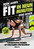 Fit in neun Minuten: Ohne Geräte - Supereffektives Training mit dem eigenen Körpergewicht - Vom 'Fit ohne Geräte'-Bestseller-Autor