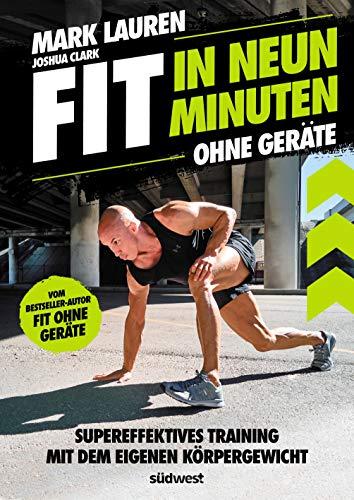 """Fit in neun Minuten: Ohne Geräte - Supereffektives Training mit dem eigenen Körpergewicht - Vom \""""Fit ohne Geräte\""""-Bestseller-Autor"""