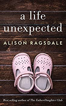 A Life Unexpected by [Alison Ragsdale]