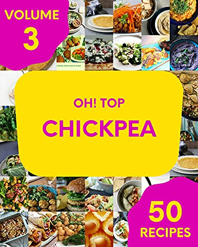 Oh! Top 50 Chickpea Recipes Volume 3: Keep Calm and Try Chickpea Cookbook (English Edition)