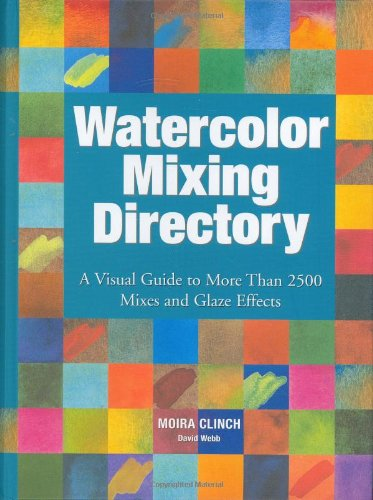 Watercolor Mixing Directory: A Visual Guide to More Than 2,000 Mixes And Glaze Effects