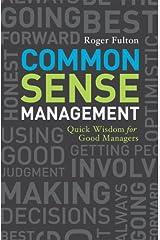 Common Sense Management: Quick Wisdoms for Good Managers Kindle Edition