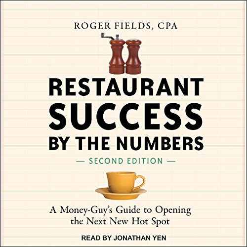 Restaurant Success by the Numbers, Second Edition     A Money-Guy's Guide to Opening the Next New Hot Spot              By:                                                                                                                                 Roger Fields                               Narrated by:                                                                                                                                 Jonathan Yen                      Length: 14 hrs and 46 mins     78 ratings     Overall 4.5