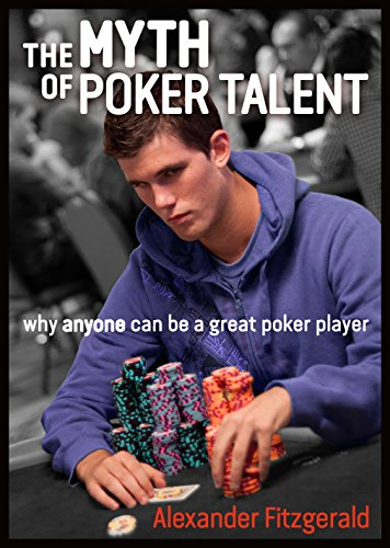 T3bebook The Myth Of Poker Talent Why Anyone Can Be A Great Poker
