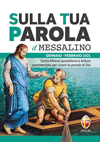 Sulla tua Parola. Messalino gennaio-febbraio 2021. Santa Messa quotidiana e letture commentate per vivere la parola di Dio
