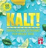 Kalt!: Exotische Rezepte für Shakes, Limonaden, Cocktail uvm. - Vitaminreiche Sommergetränke ohne künstliche Aromen - Ideen für Kindergetränke: Erfrischende Getränke für heiße Tage