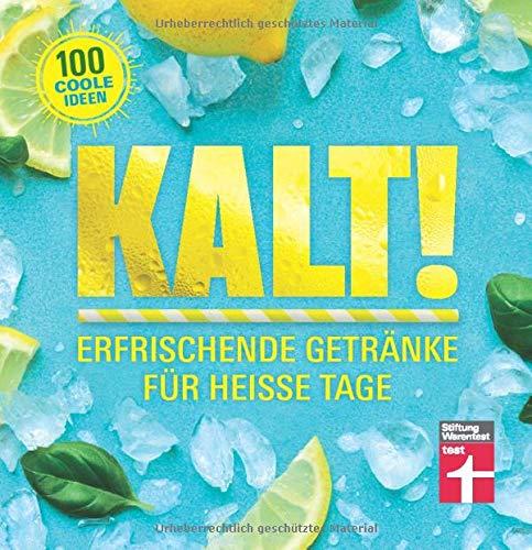 Kalt!: Exotische Rezepte für Shakes, Limonaden, Cocktail uvm. - Vitaminreiche Sommergetränke ohne künstliche Aromen - Ideen für Kindergetränke | von Stiftung Warentest