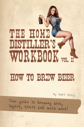 The Home Distiller's Workbook Vol II: How to Brew Beer, a beginners guide to home brewing (Volume 2)
