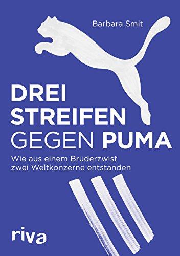 Preisvergleich Produktbild Drei Streifen gegen Puma: Wie aus einem Bruderzwist zwei Weltkonzerne entstanden