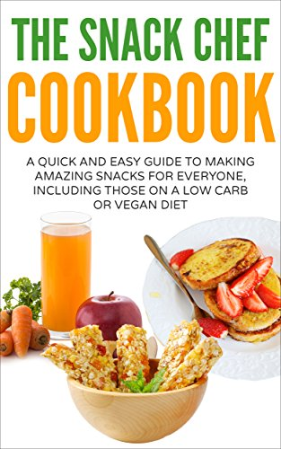 THE SNACK CHEF COOKBOOK: A QUICK AND EASY GUIDE TO MAKING...