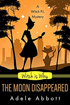 Witch Is Why The Moon Disappeared (A Witch P.I. Mystery Book 17) by [Adele Abbott]