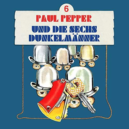Paul Pepper und die sechs Dunkelmänner audiobook cover art