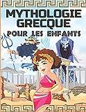 MYTHOLOGIE GRECQUE POUR LES ENFANTS: La Grèce antique pour les enfants - Dieux, héros et monstres des mythes grecs