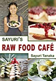 Sayuri's Raw Food Café: Easy Delicious Healthy Raw vegan/vegetarian gluten free diet and dessert...