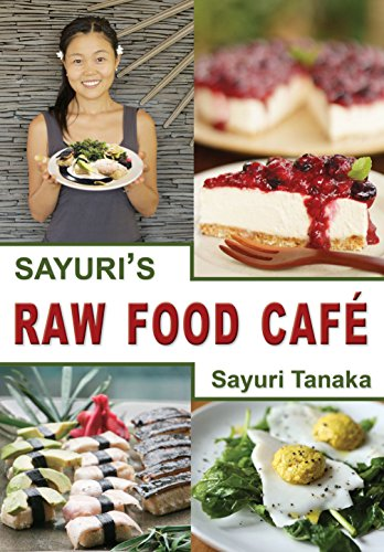 Sayuri's Raw Food Café: Easy Delicious Healthy Raw vegan/vegetarian gluten free diet and dessert to nourish your body and heart as well as healing and ... (Sayuri's Raw Food cookbook Book 1)