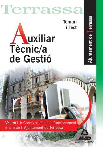 Auxiliar Tècnic/A De Gestió De L' Ajuntament De Terrassa. Volumen Iii: Conoixements Del Funcionament Intern De L' Ajuntament. Temari I Test
