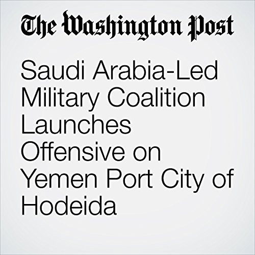 Saudi Arabia-Led Military Coalition Launches Offensive on Yemen Port City of Hodeida copertina