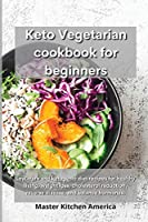 Keto Vegetarian Cookbook for Beginners: Low-carb and ketogenic diet recipes for healthy living, weight loss, cholesterol reduction, reverse disease, and balance hormones.