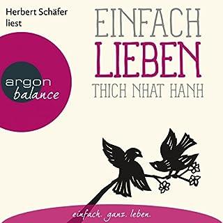 Einfach lieben                   Autor:                                                                                                                                 Thich Nhat Hanh                               Sprecher:                                                                                                                                 Herbert Schäfer                      Spieldauer: 1 Std. und 21 Min.     108 Bewertungen     Gesamt 4,8