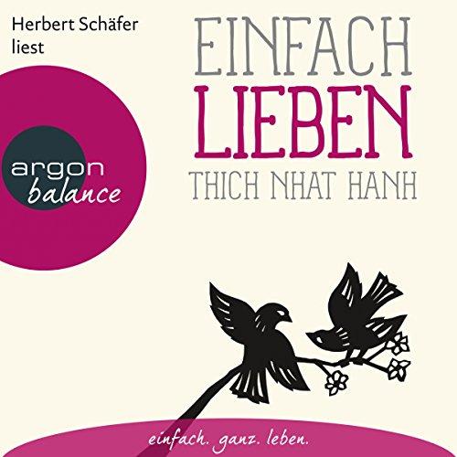 Einfach lieben                   Autor:                                                                                                                                 Thich Nhat Hanh                               Sprecher:                                                                                                                                 Herbert Schäfer                      Spieldauer: 1 Std. und 21 Min.     107 Bewertungen     Gesamt 4,8