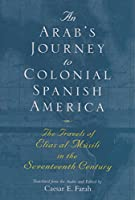 An Arab's Journey to Colonial Spanish America: The Travels of Elias al-Musili in the Seventeenth Century (Middle East Literature in Translation)