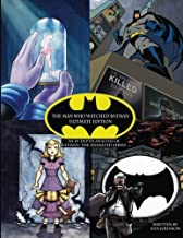The Man Who Watched Batman: Ultimate Edition: An in depth Guide to Batman: the animated series