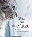 Mehr als nur eine Katze: Ein Trost- und Erinnerungsbuch