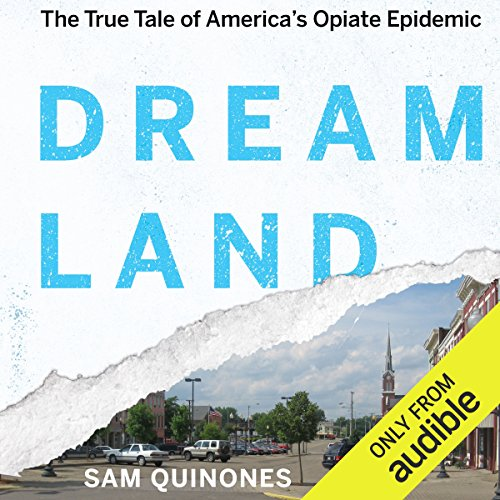Dreamland     The True Tale of America's Opiate Epidemic              Written by:                                                                                                                                 Sam Quinones                               Narrated by:                                                                                                                                 Neil Hellegers                      Length: 13 hrs and 55 mins     12 ratings     Overall 4.6