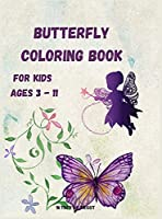 Butterfly Coloring Book for Kids Ages 3 - 11: Beautiful Pages to Color with Butterflies / Coloring Book for Kids / Enjoy Beautiful Butterflies Coloring Book/ Butterfly Coloring Book for Girls