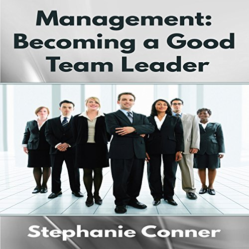Management: Becoming a Great Team Leader cover art