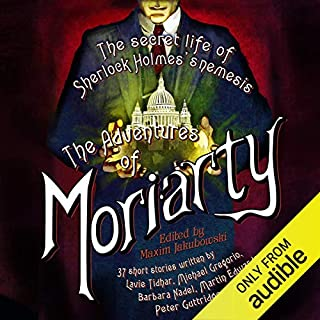 The Mammoth Book of the Adventures of Moriarty     The Secret Life of Sherlock Holmes's Nemesis - 37 short stories              By:                                                                                                                                 Maxim Jakubowski                               Narrated by:                                                                                                                                 Toby Longworth                      Length: 20 hrs and 36 mins     37 ratings     Overall 4.2