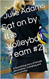 Sat on by the Volleyball Team #2: A facesitting story of female domination, trampling and oral worship