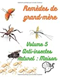 Remèdes de grand-mères vol 5 anti insectes naturel (maison): Recettes d'insecticides ou répulsifs naturels, pour la maison, carnet à remplir, format A4