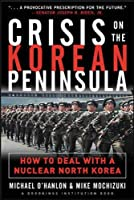 Crisis on the Korean Peninsula: How to Deal With a Nuclear North Korea