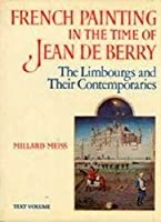 French Painting in the Time of Jean De Berry: The Limbourgs and Their Contemporaries (The Franklin Jasper Walls Lectures)