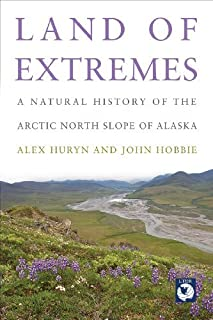 Land of Extremes: A Natural History of the Arctic North Slope of Alaska by Alex Huryn John Hobbie(2012-09-15)