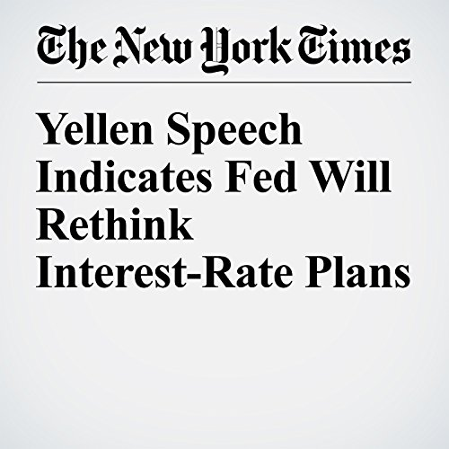 Yellen Speech Indicates Fed Will Rethink Interest-Rate Plans cover art