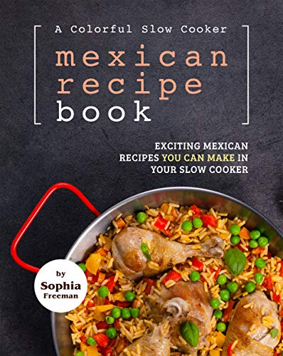 A Colorful Slow Cooker Mexican Recipe Book: Exciting Mexican Recipes You Can Make in Your Slow Cooker (English Edition)