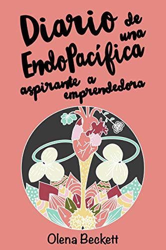 Diario de una EndoPacífica aspirante a Emprendedora: Ensayo personal sobre Endometriosis en...