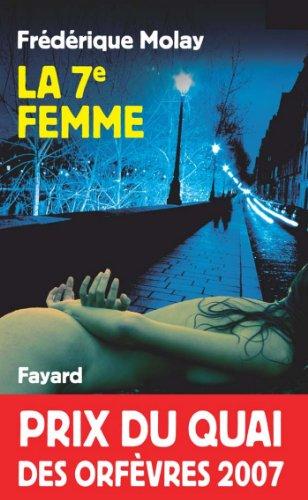 La 7e femme : Prix du quai des orfèvres 2007 (Romanesque)