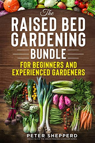 Raised Bed Gardening Bundle for Beginners and Experienced Gardeners: The ultimate guide to produce organic vegetables with tips and ideas to increase ... (The Green Fingered Gardener series ™)